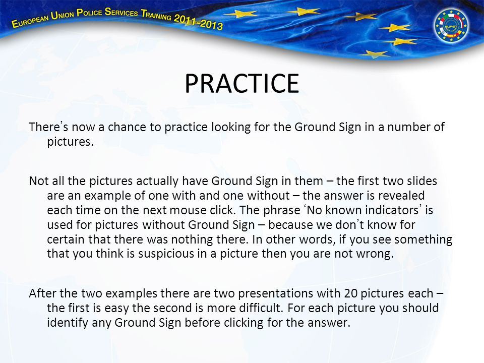 PRACTICE There's now a chance to practice looking for the Ground Sign in a number of pictures.