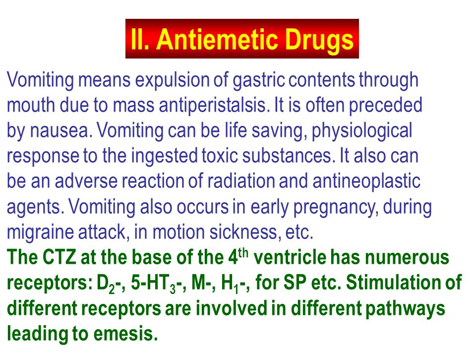 II. Antiemetic Drugs Vomiting means expulsion of gastric contents through. mouth due to mass antiperistalsis. It is often preceded.