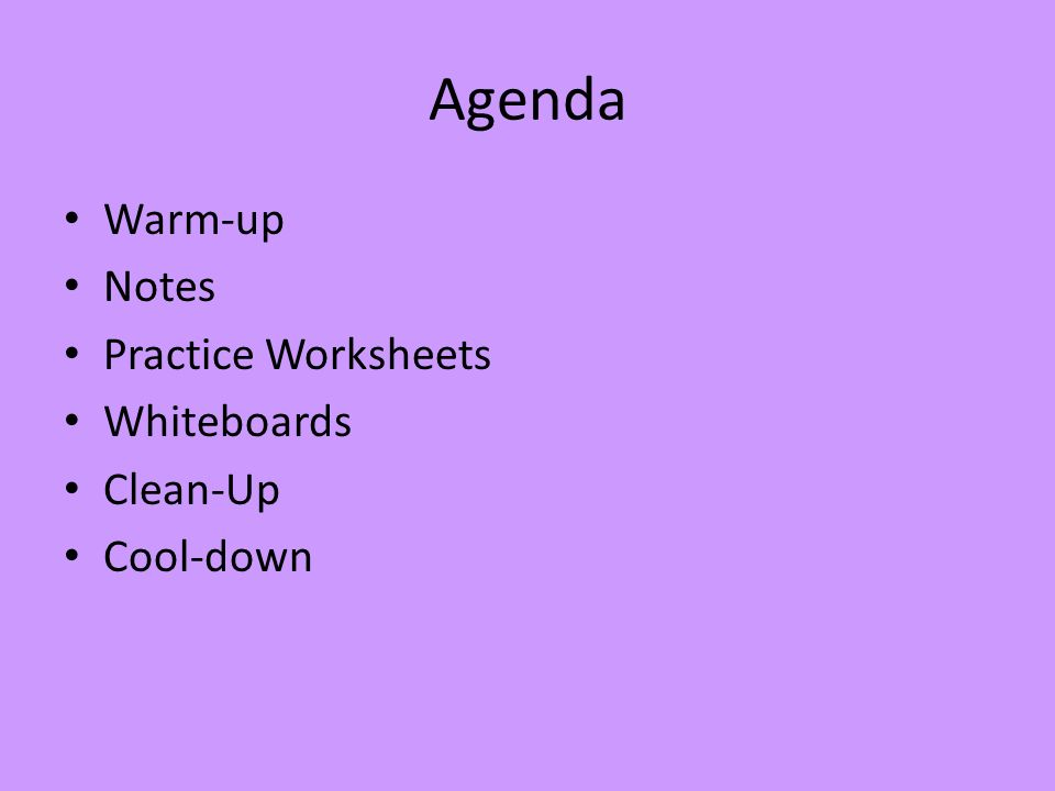 Agenda Warm-up Notes Practice Worksheets Whiteboards Clean-Up