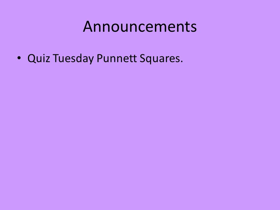 Announcements Quiz Tuesday Punnett Squares.