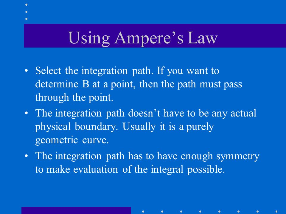 Using Ampere's Law Select the integration path. If you want to determine B at a point, then the path must pass through the point.