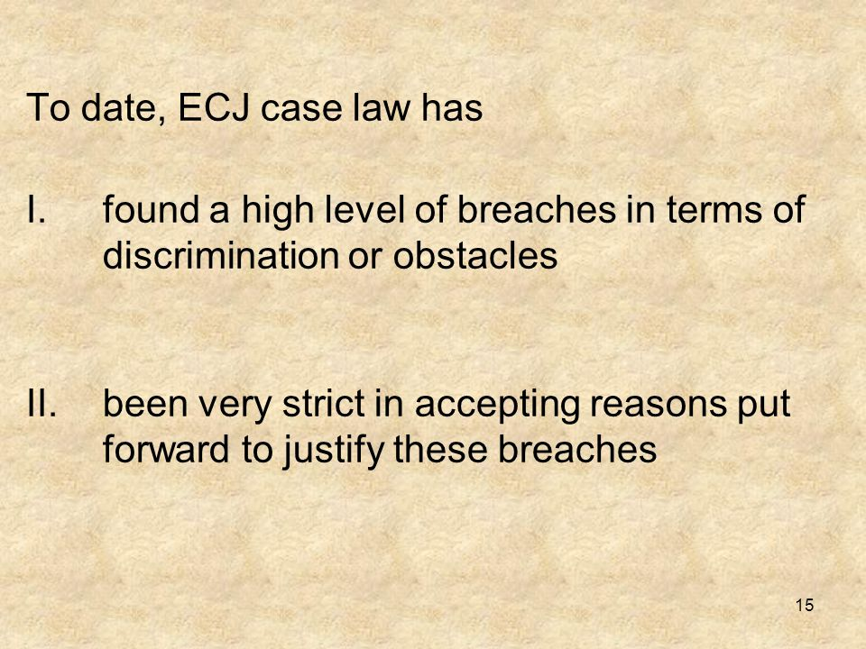 To date, ECJ case law has found a high level of breaches in terms of discrimination or obstacles.