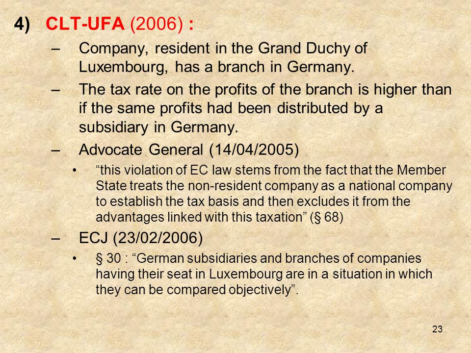 CLT-UFA (2006) : Company, resident in the Grand Duchy of Luxembourg, has a branch in Germany.