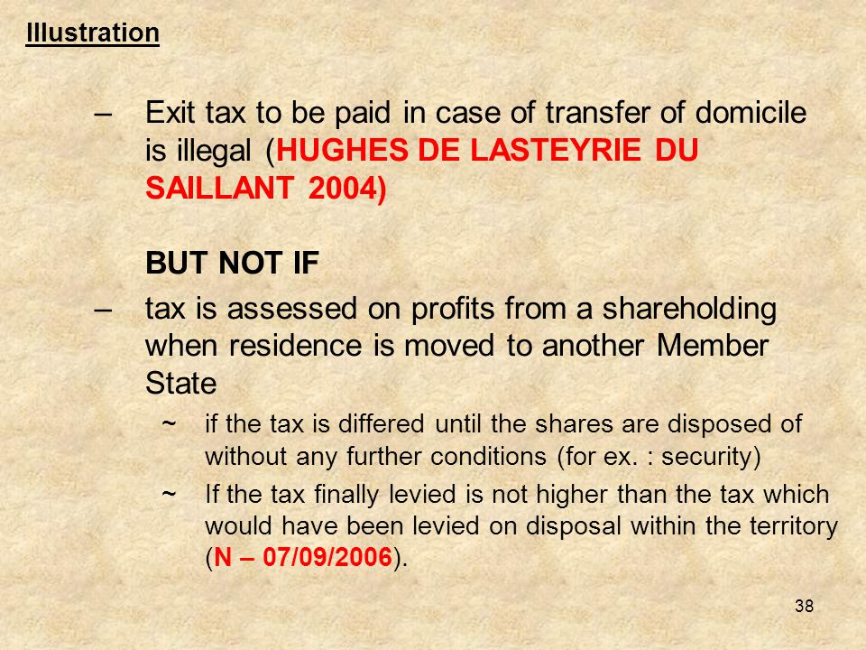 Illustration Exit tax to be paid in case of transfer of domicile is illegal (HUGHES DE LASTEYRIE DU SAILLANT 2004) BUT NOT IF.