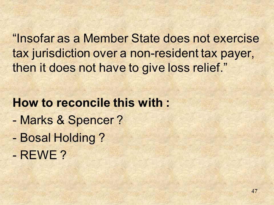 Insofar as a Member State does not exercise tax jurisdiction over a non-resident tax payer, then it does not have to give loss relief.