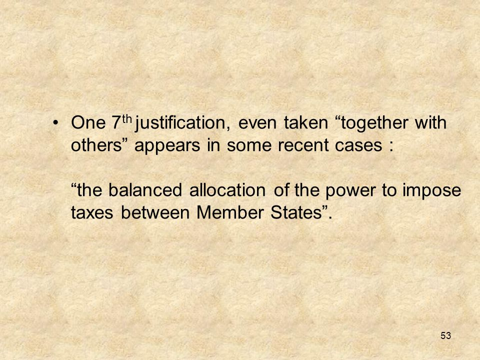 One 7th justification, even taken together with others appears in some recent cases : the balanced allocation of the power to impose taxes between Member States .