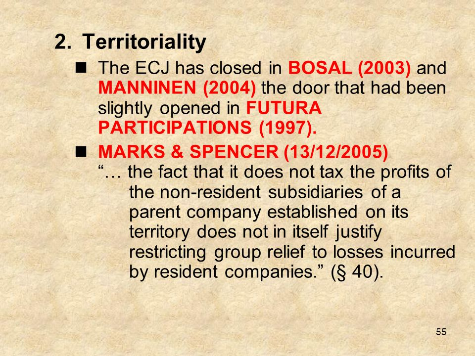 Territoriality The ECJ has closed in BOSAL (2003) and MANNINEN (2004) the door that had been slightly opened in FUTURA PARTICIPATIONS (1997).