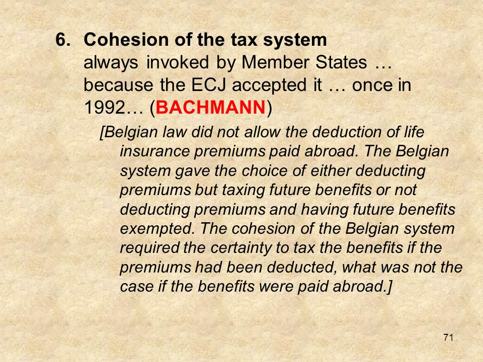 Cohesion of the tax system always invoked by Member States … because the ECJ accepted it … once in 1992… (BACHMANN)