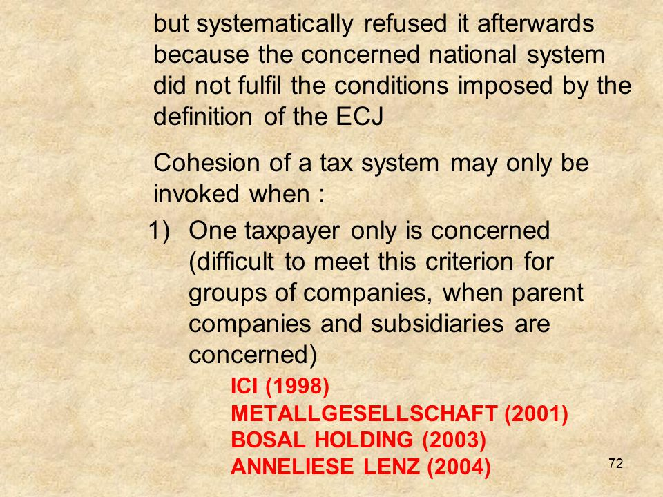 but systematically refused it afterwards because the concerned national system did not fulfil the conditions imposed by the definition of the ECJ Cohesion of a tax system may only be invoked when :