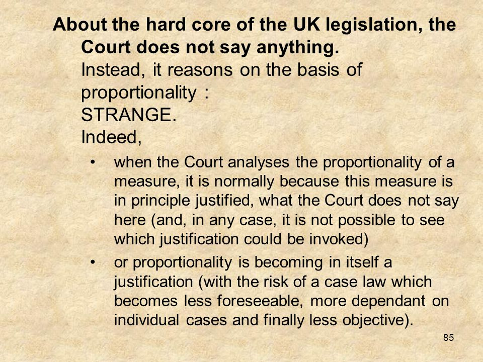 About the hard core of the UK legislation, the Court does not say anything. Instead, it reasons on the basis of proportionality : STRANGE. Indeed,