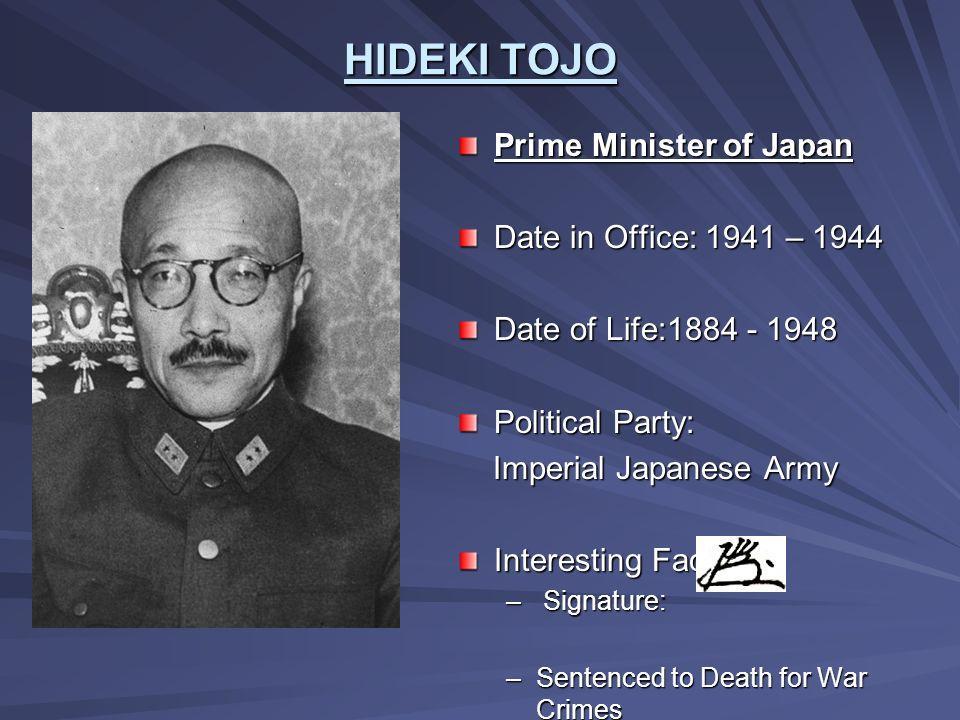 HIDEKI TOJO Prime Minister of Japan Date in Office: 1941 – 1944