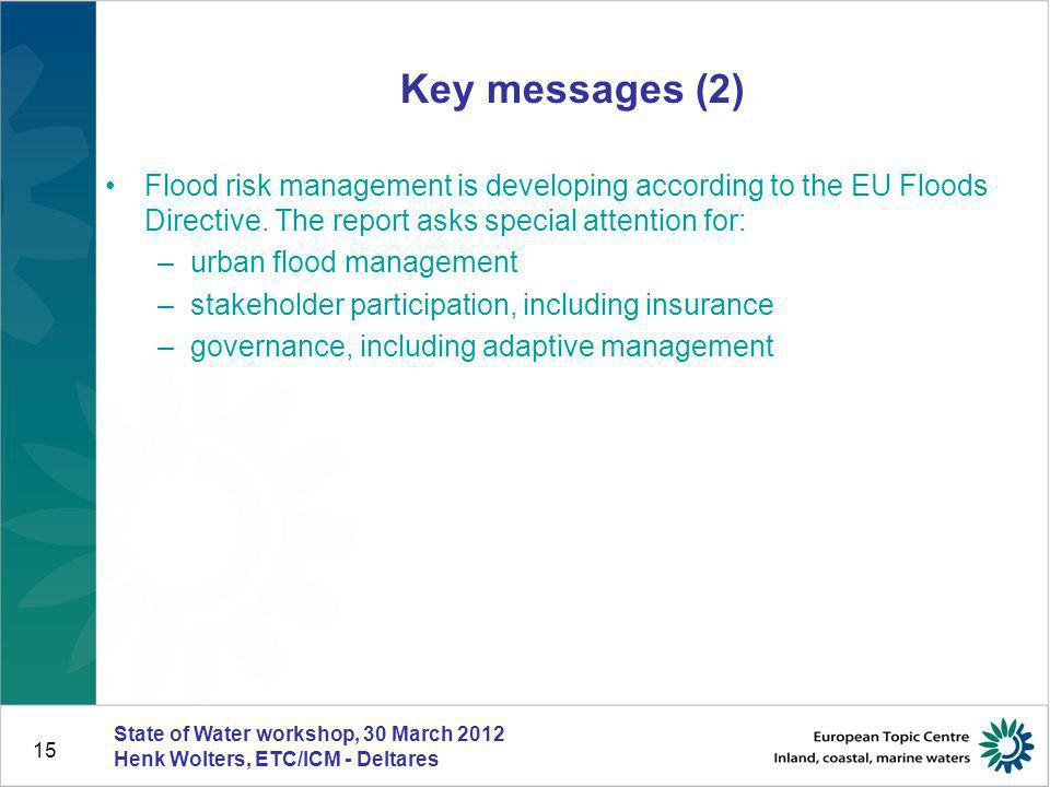 Key messages (2) Flood risk management is developing according to the EU Floods Directive. The report asks special attention for: