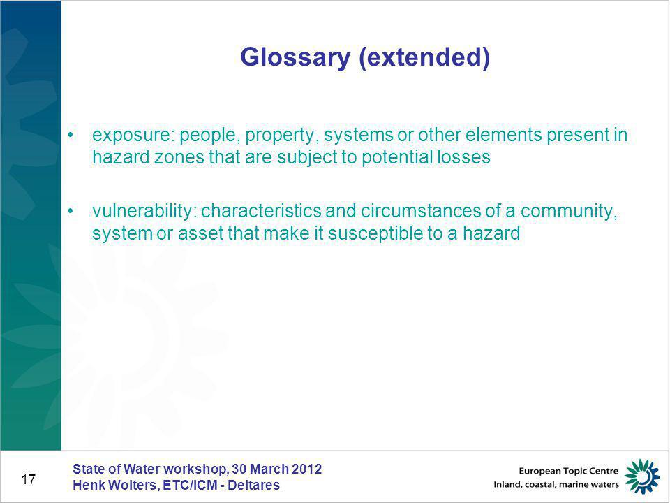 Glossary (extended) exposure: people, property, systems or other elements present in hazard zones that are subject to potential losses.