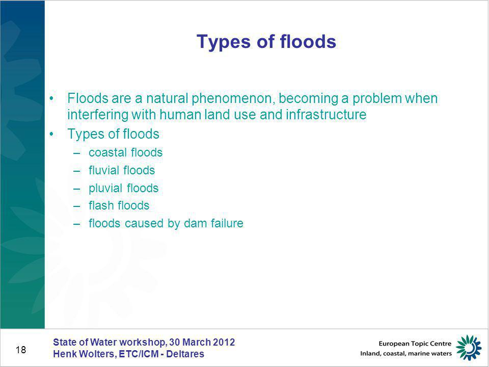 Types of floods Floods are a natural phenomenon, becoming a problem when interfering with human land use and infrastructure.