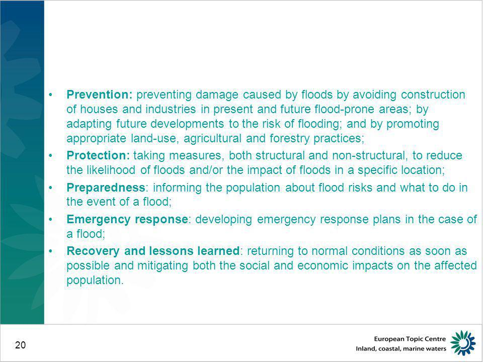 Prevention: preventing damage caused by floods by avoiding construction of houses and industries in present and future flood-prone areas; by adapting future developments to the risk of flooding; and by promoting appropriate land-use, agricultural and forestry practices;