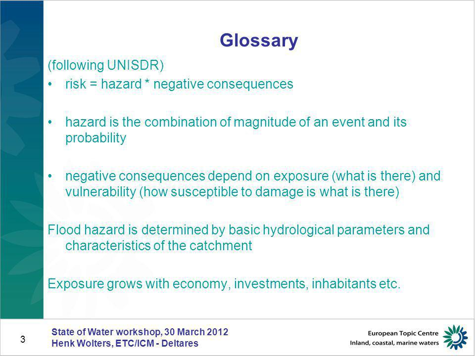 Glossary (following UNISDR) risk = hazard * negative consequences