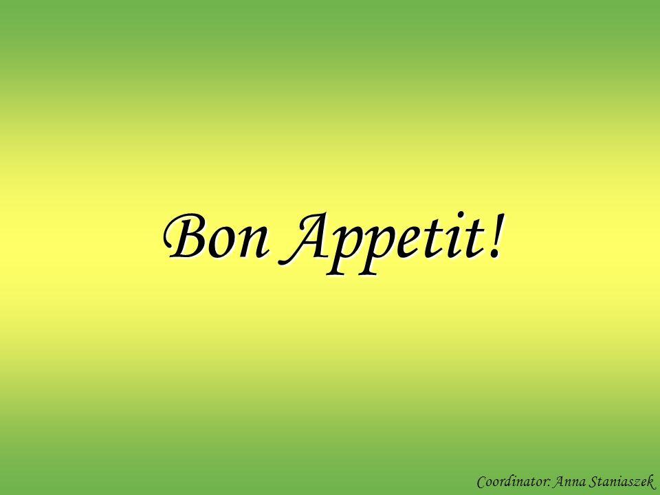 Bon Appetit! Coordinator: Anna Staniaszek