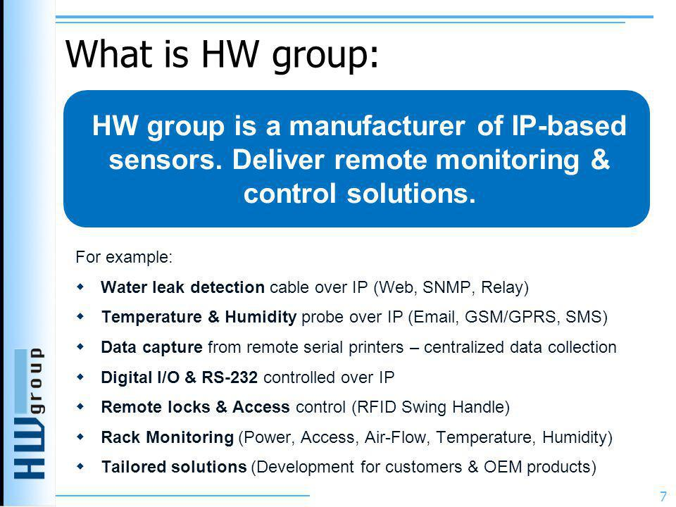 What is HW group: HW group is a manufacturer of IP-based sensors. Deliver remote monitoring & control solutions.