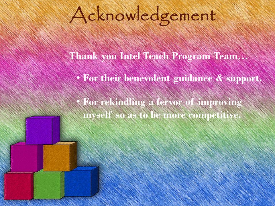 Acknowledgement Thank you Intel Teach Program Team…