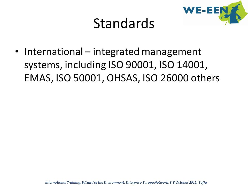 Standards International – integrated management systems, including ISO 90001, ISO 14001, EMAS, ISO 50001, OHSAS, ISO 26000 others.