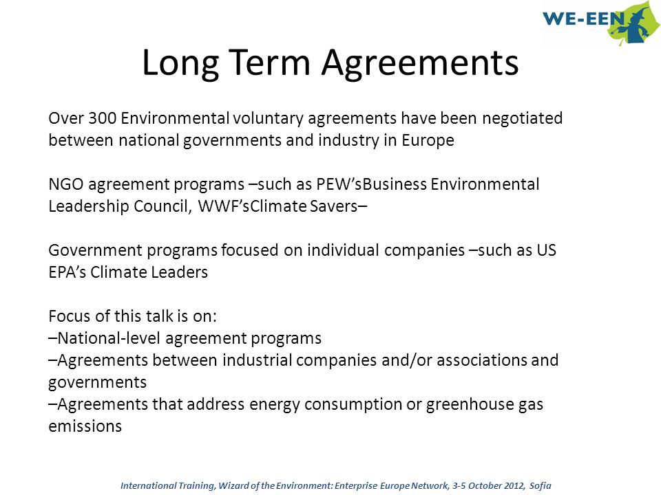 Long Term Agreements Over 300 Environmental voluntary agreements have been negotiated between national governments and industry in Europe.