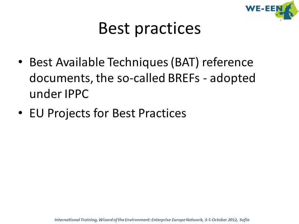 Best practices Best Available Techniques (BAT) reference documents, the so-called BREFs - adopted under IPPC.