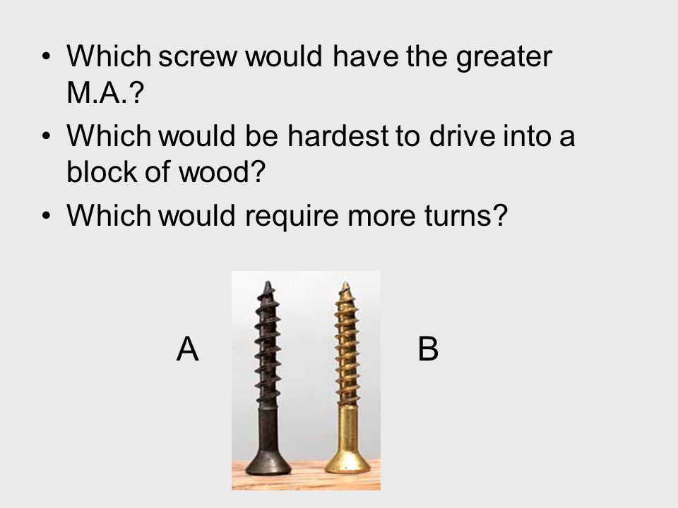 Which screw would have the greater M.A.