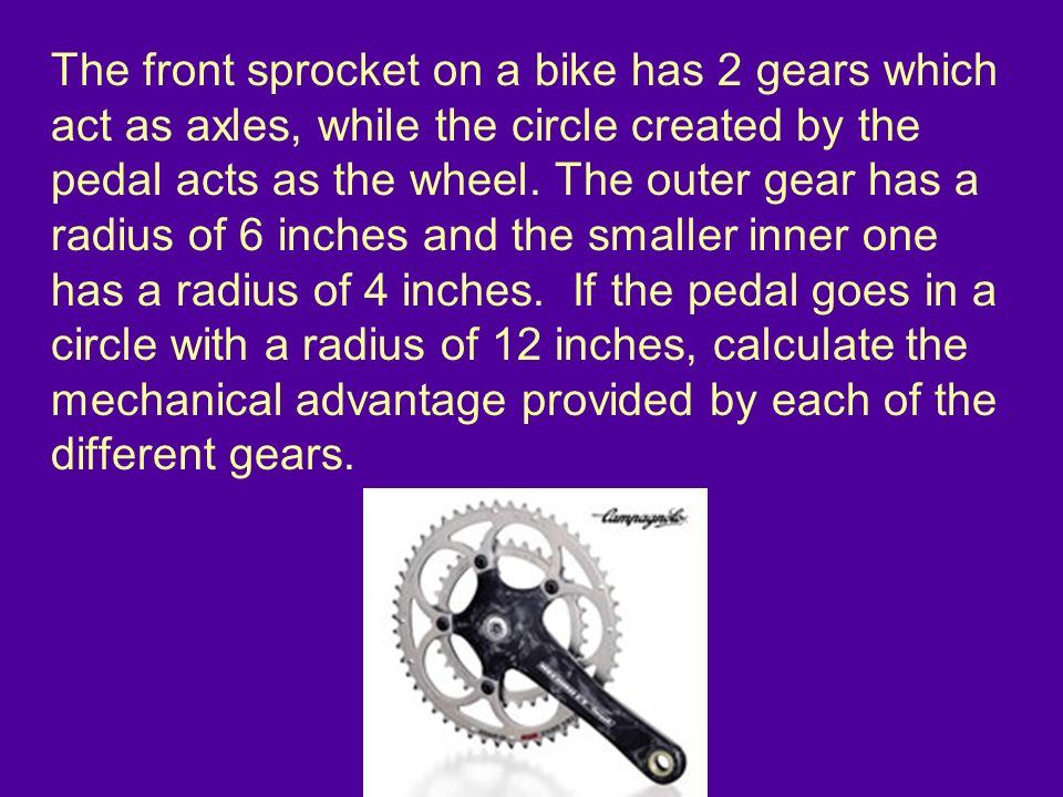 The front sprocket on a bike has 2 gears which act as axles, while the circle created by the pedal acts as the wheel.