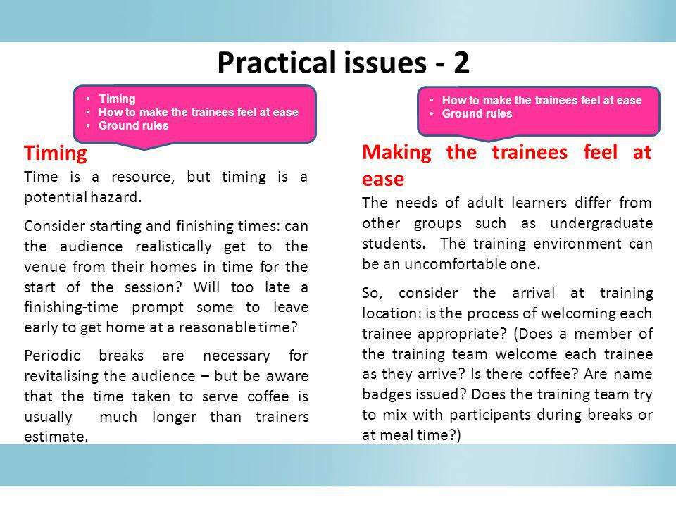 Practical issues - 2 Timing Making the trainees feel at ease