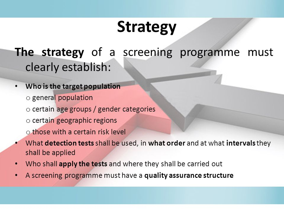 Strategy The strategy of a screening programme must clearly establish: