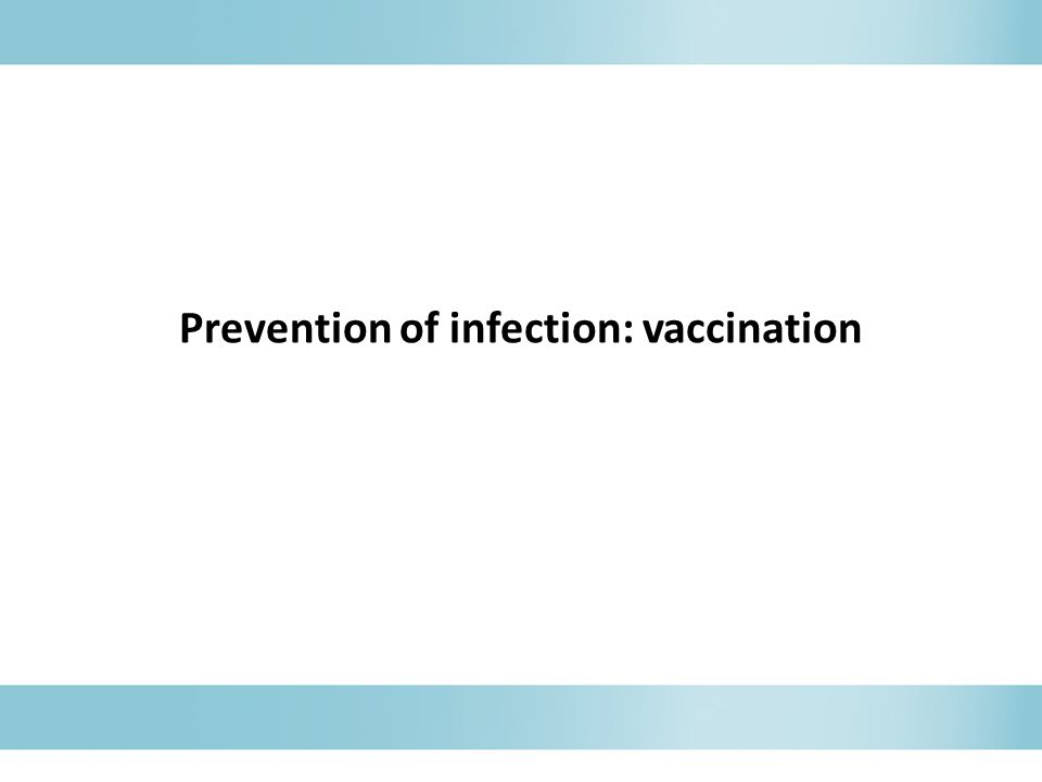 Prevention of infection: vaccination