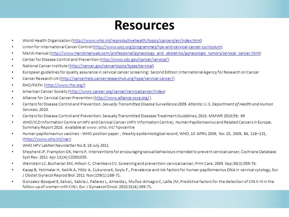 Resources World Health Organization (http://www.who.int/reproductivehealth/topics/cancers/en/index.html)