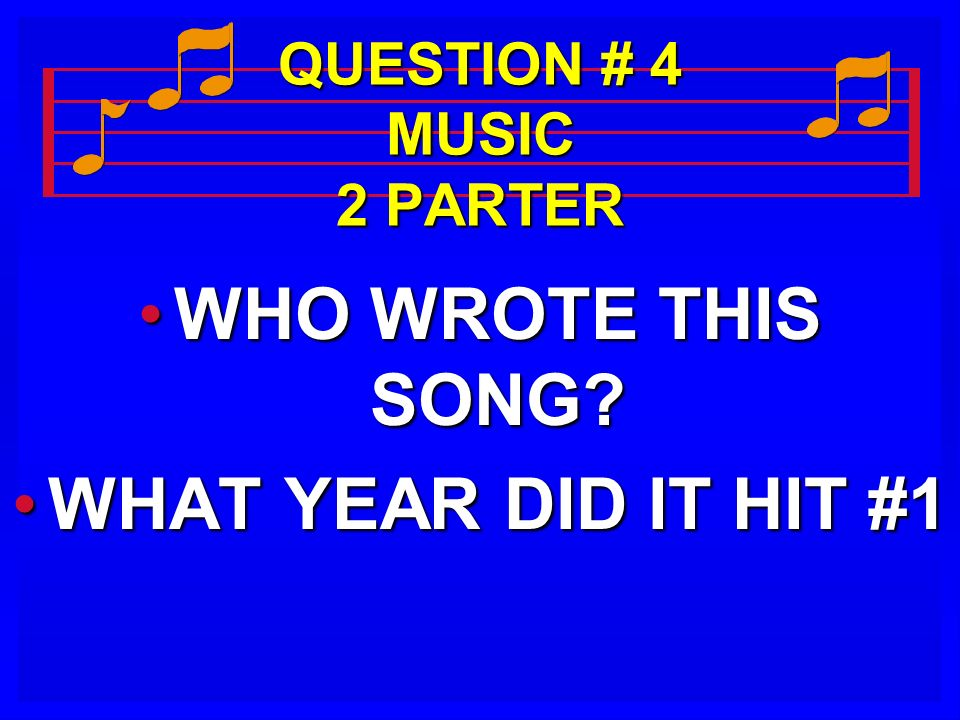 QUESTION # 4 MUSIC 2 PARTER