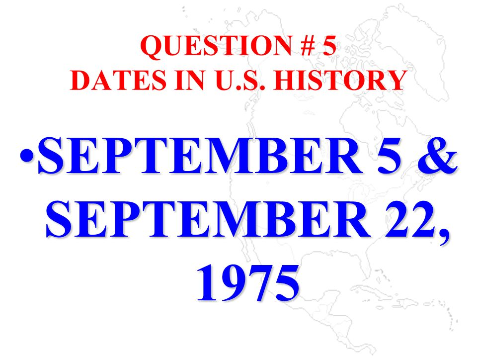 QUESTION # 5 DATES IN U.S. HISTORY