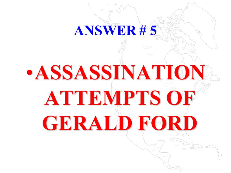 ASSASSINATION ATTEMPTS OF GERALD FORD