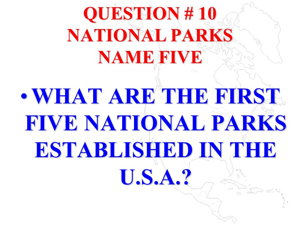 QUESTION # 10 NATIONAL PARKS NAME FIVE