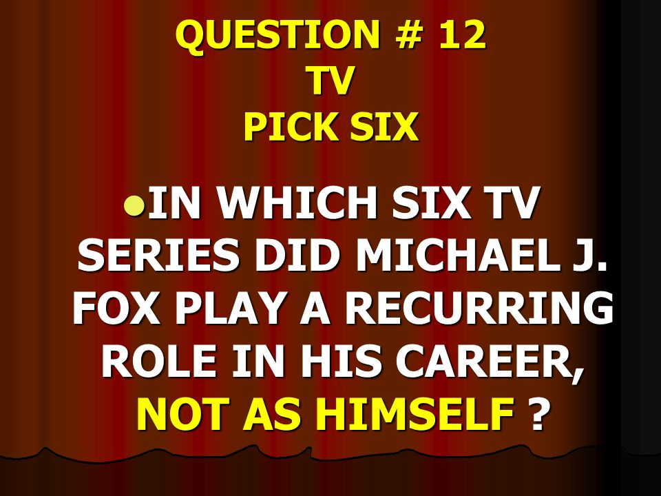 QUESTION # 12 TV PICK SIX IN WHICH SIX TV SERIES DID MICHAEL J.