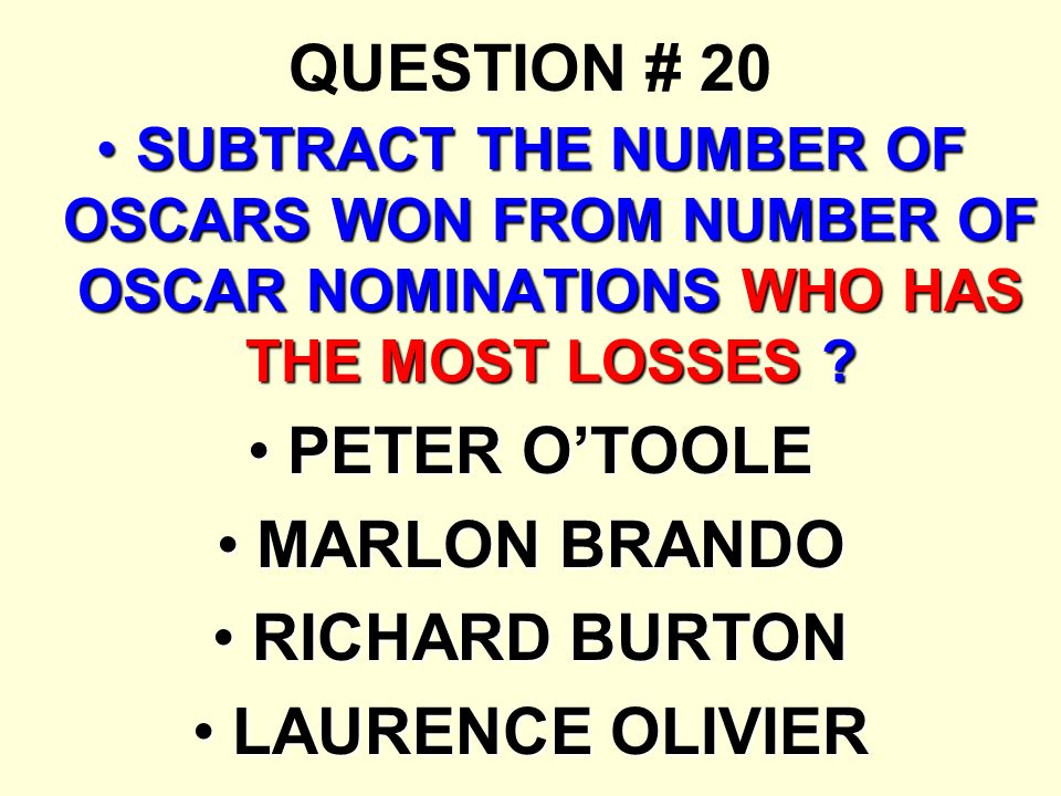 QUESTION # 20 PETER O'TOOLE MARLON BRANDO RICHARD BURTON