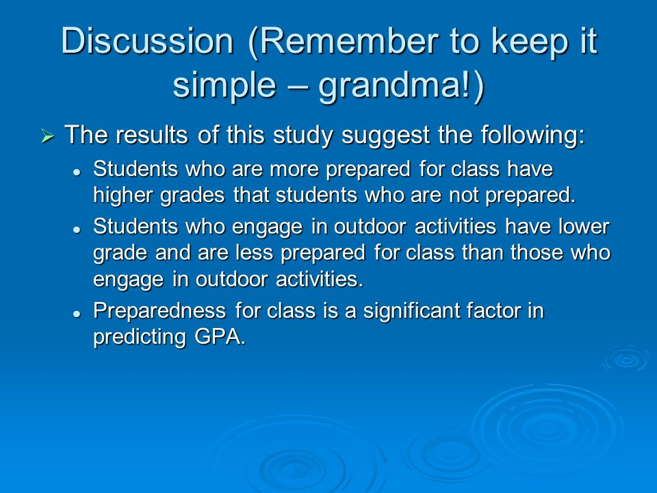Discussion (Remember to keep it simple – grandma!)