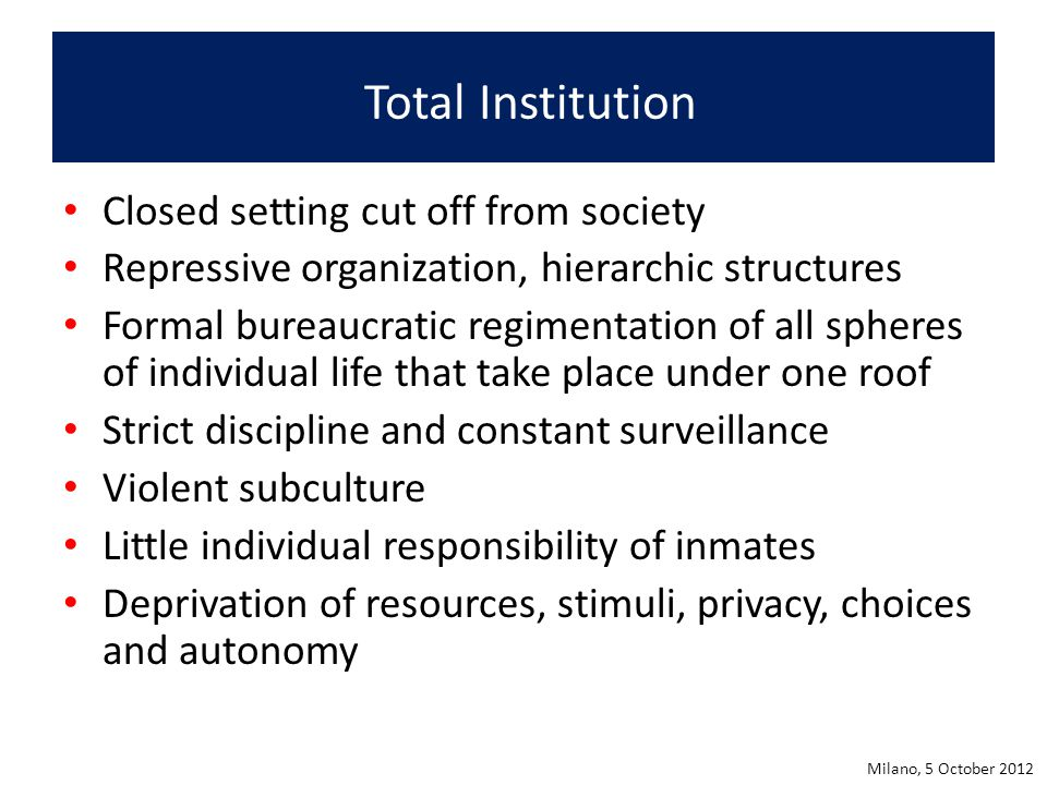Total Institution Closed setting cut off from society