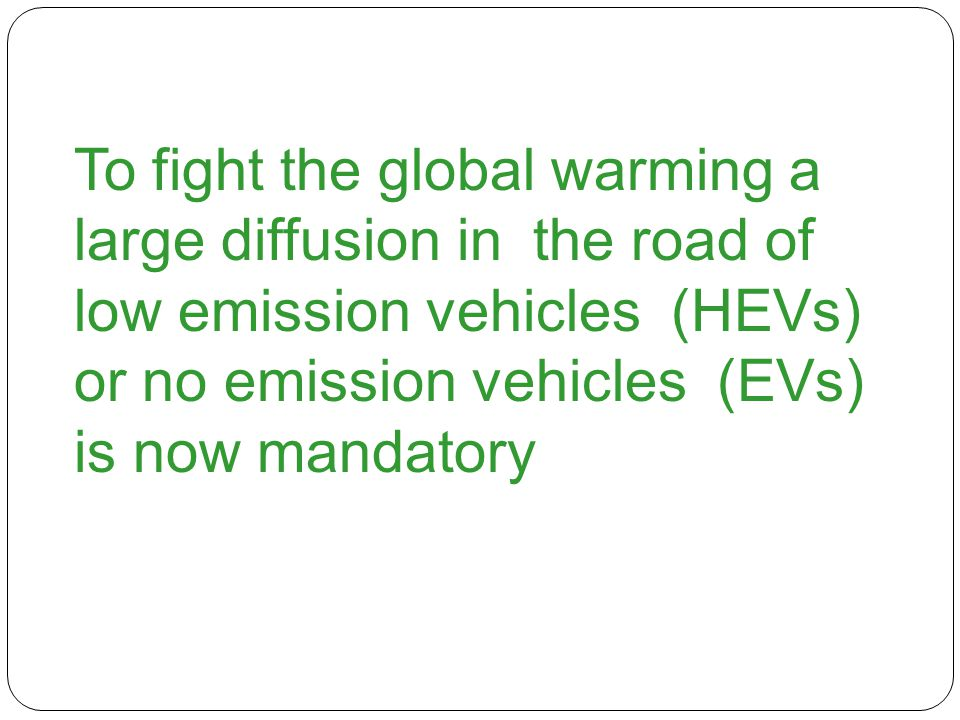 To fight the global warming a large diffusion in the road of low emission vehicles (HEVs) or no emission vehicles (EVs) is now mandatory