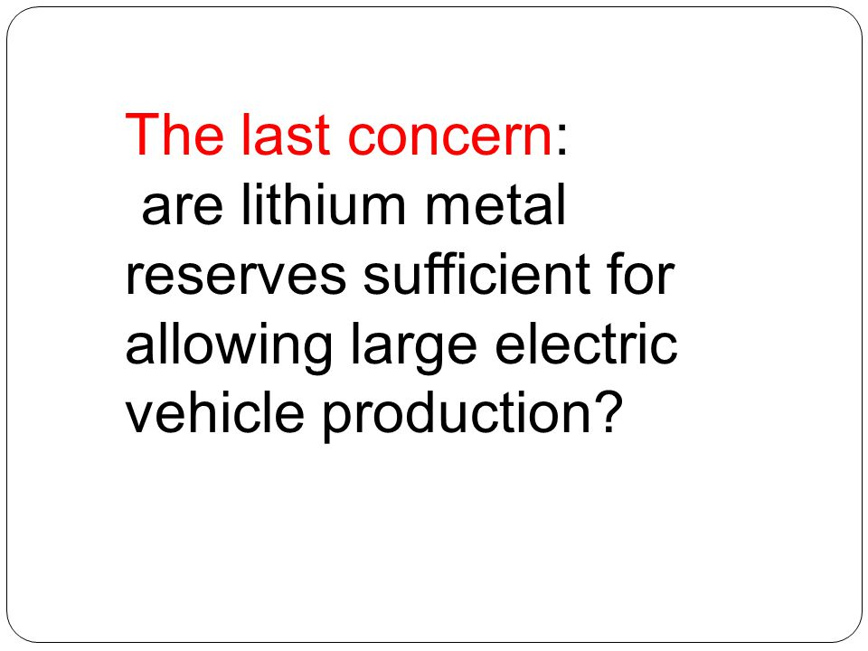 The last concern: are lithium metal reserves sufficient for allowing large electric vehicle production