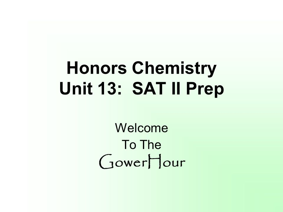 Honors Chemistry Unit 13: SAT II Prep