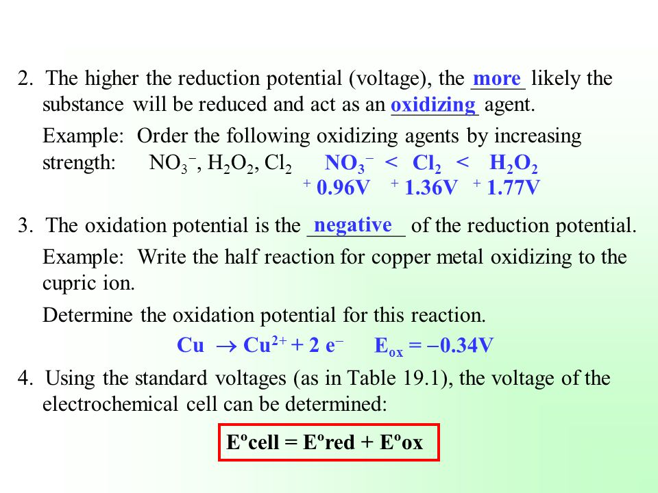 2. The higher the reduction potential (voltage), the _____ likely the substance will be reduced and act as an ________ agent.
