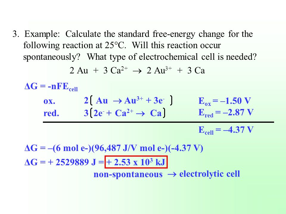 3. Example: Calculate the standard free-energy change for the following reaction at 25°C. Will this reaction occur spontaneously What type of electrochemical cell is needed