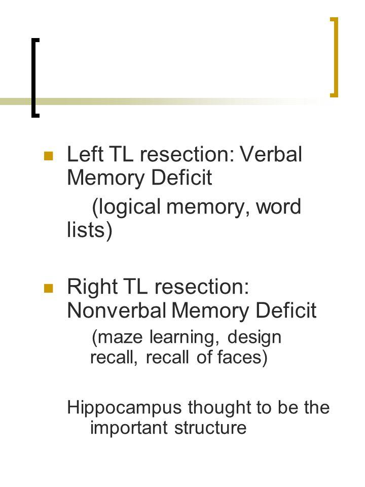 Left TL resection: Verbal Memory Deficit (logical memory, word lists)