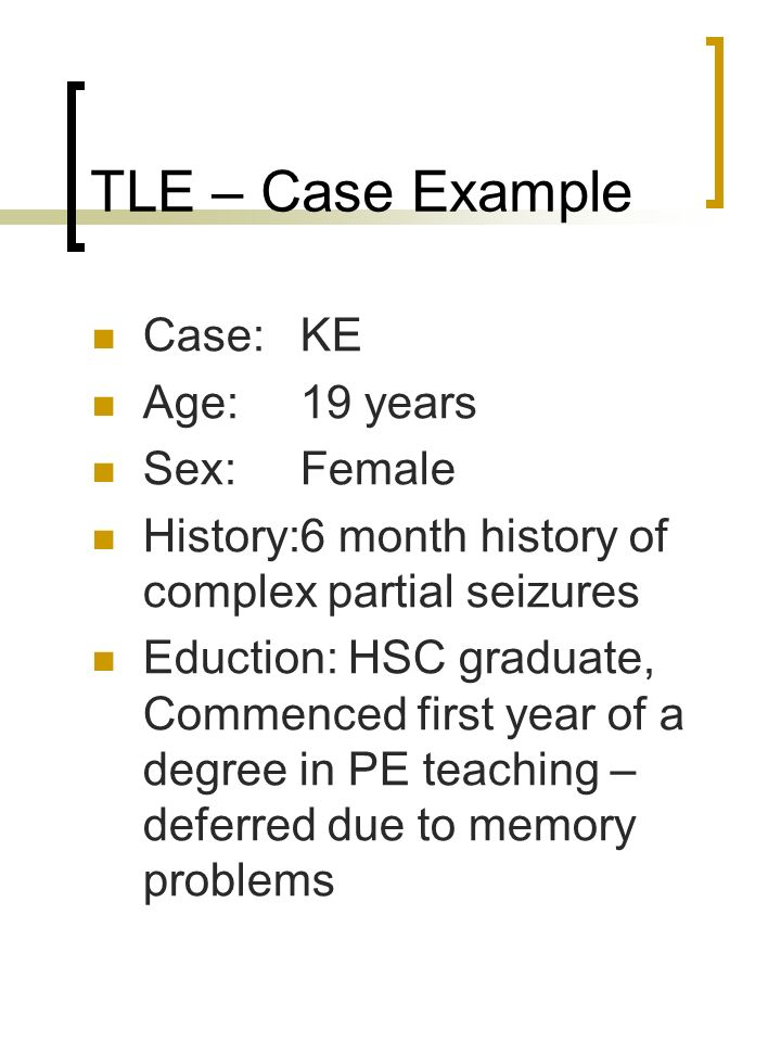 TLE – Case Example Case: KE Age: 19 years Sex: Female