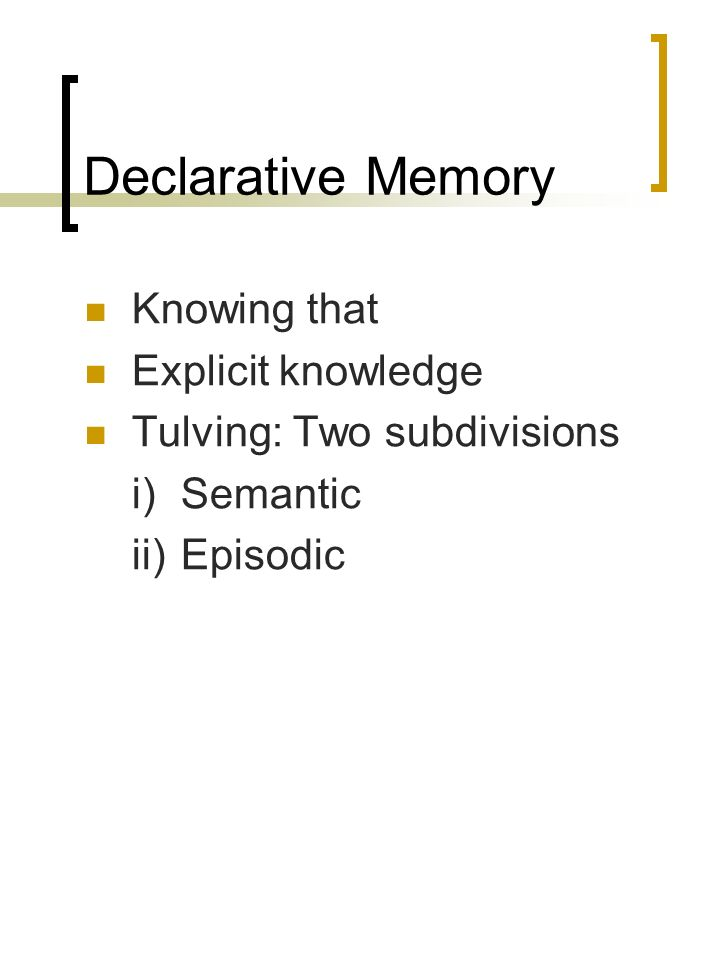 Declarative Memory Knowing that Explicit knowledge