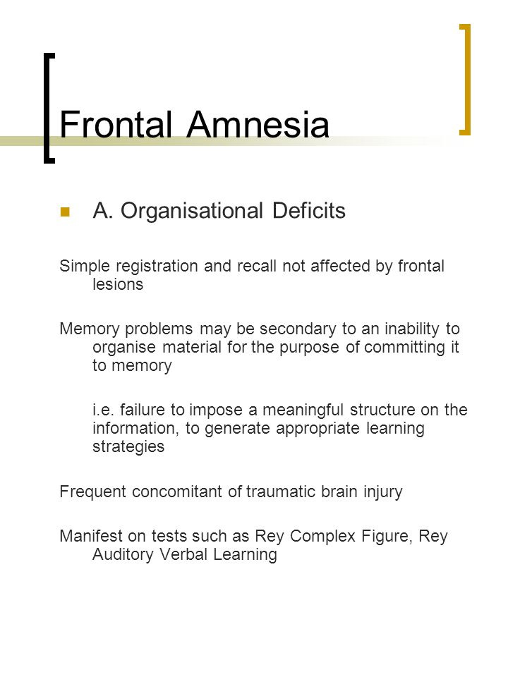 Frontal Amnesia A. Organisational Deficits
