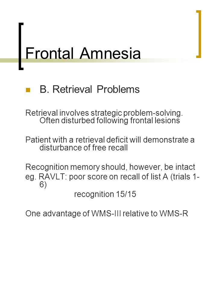 Frontal Amnesia B. Retrieval Problems